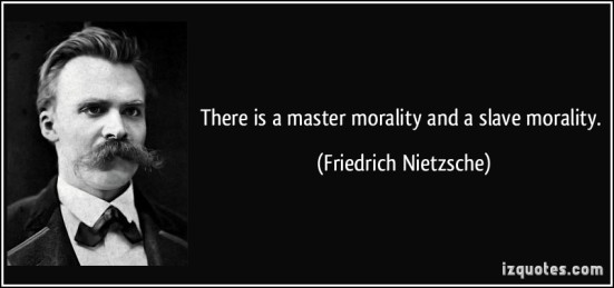 http://izquotes.com/quotes-pictures/quote-there-is-a-master-morality-and-a-slave-morality-friedrich-nietzsche-308731.jpg